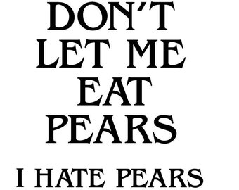 Don't Let Me Eat Pears- wall decal