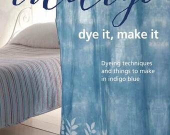 Indigo: dye it, make it by Nicola Gouldsmith