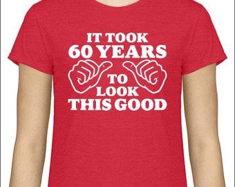 It Took 60 Years To Look This Good T-Shirt 60th Birthday Tshirt Mileston T Shirt Turning 60 Gift Present Sixty