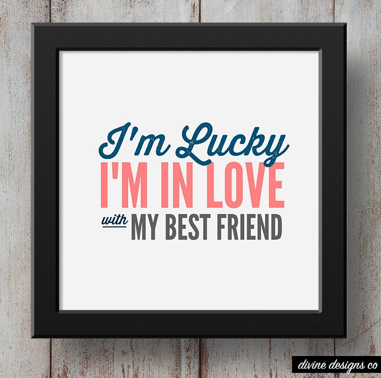Lucky I M In Love With My Best Friend Valentine S