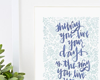 """Inspirational Quote Print with Floral Botanical Pattern, 11x14 -  """"The Way You Live Your Days is The Way You Live Your Life"""""""