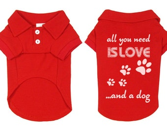 Dog Polo T-Shirt. All You Need is Love and a Dog. Puppy Dog Shirt. Cute Dog Quotes. Small Pet Clothes.