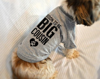 Soon to Be Big Cousin Dog Shirt. Small Pet Clothes. Custom Dog T-Shirts. Gift for Expecting Mother.
