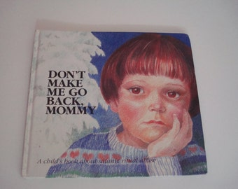 Don't Make Me Go Back, Mommy - A Child's Book about Satanic Ritual Abuse