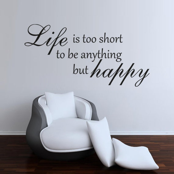 Life Is Too Short To Be Anything But Happy Quotes: Life Is Too Short To Be Anything But Happy By GeckooDecoration