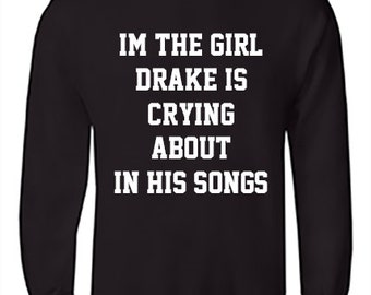 Im the girl DRAKE is crying about - Sweatshirt - Crewneck - White Vinyl on Black (Drake, Toronto, OVO, October's Very Own, Drizzy, the 6ix)