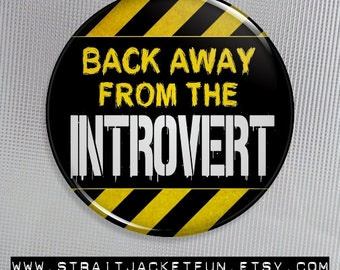 Introvert Button / Antisocial Warning / BACK AWAY from the INTROVERT - Pinback Button, Magnet, or Pocket Mirror - 3 sizes available