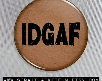 IDGAF - Pinback Button, Magnet, or Pocket Mirror - 3 sizes available