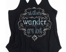 Not All Who Wander Are Lost - Racer Back Tank top shirt. S,M,L or XL soft cotton hi-lo hem bohemian summer racerback
