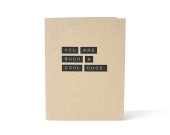 You Are Such A Cool Dude. - Card for Guy - Card for Boyfriend or Husband - Card for Son - Thinking of You - I Love You Recycled Card