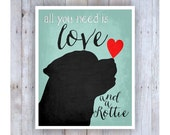All You Need is Love and a Rottie Art, Rottweiler Art, Black Dog, Dog Rescue, Dog Poster, Dog Print, Dog Picture, Dog Wall Decor, Pet Art