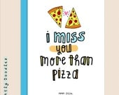 Pizza miss you card! I Miss You more than series! + 4.5 x 5.5 greeting card.