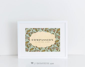 Compassion is the New Black // Typographic Print, Floral Patter, Flowers, Pretty, Inspirational, Illustration, Healing, Love, Modern Art