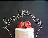 LOVE YOU MORE Wedding Cake Topper Banner - Rustic Wedding Cake Topper, Shabby Chic Wedding, Wedding Cake Decoration, Garden Party