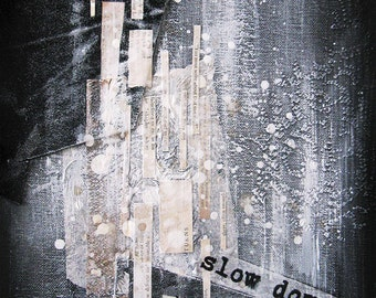 mixed media painting collage with inspirational words.  slow down.