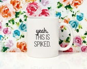 11oz Coffee Mug - Yeah This is Spiked - Funny Mug - Drinking Mug
