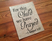 "Burlap ""For this Child, We Have Prayed"" Nursery Decor - 1 Samuel 1:27 - Baby Shower - Nursery Art Decor - Home Decor  - Baby Shower - Bb"