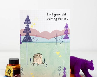 I will grow old waiting for you Card, Valentines, Love Note - Free Postage