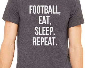 Football, Eat, Sleep, Repeat. shirt - Funny Sports birthday gift tshirt tee for Dad Uncle Grandpa