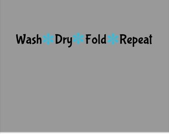 Wash Dry Fold Repeat Laundry Room Wall Vinyl Decal Sticker - Laundry Room Vinyl - Laundry Room Sticker - Laundry Room Decor - Laundry Saying