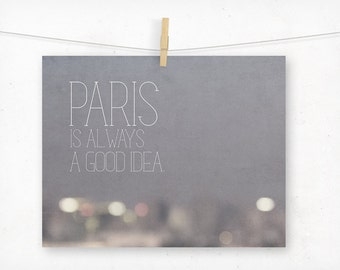 Paris is Always a Good Idea Typography Print, French Wall Decor, Urban Gray Neutral, Audrey Hepburn Quote, Photography, Travel Wanderlu