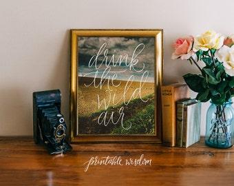 Drink the wild air, Printable Wisdom wall art print, printable art, quote art, inspirational quote, calligraphy print, typographic print