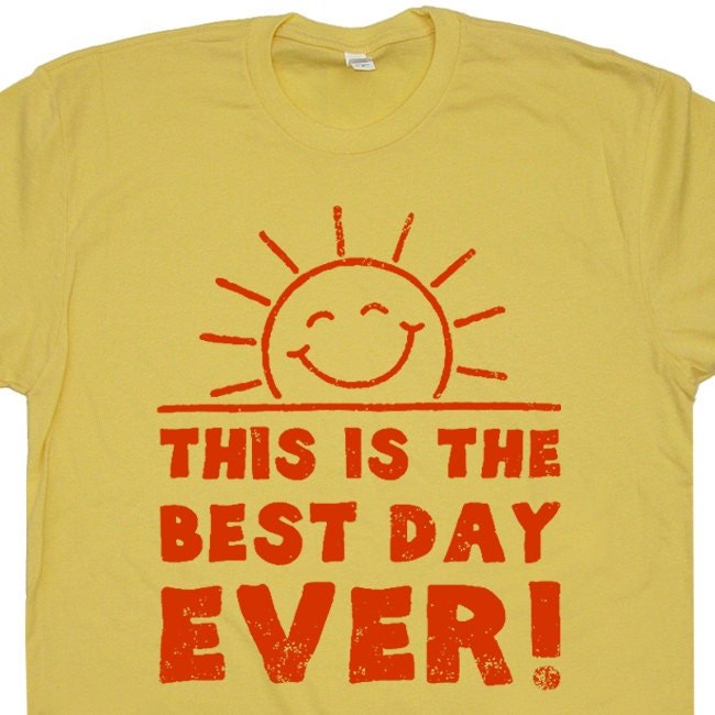 This is the Best Day Ever T Shirt Funny T Shirt Sayings Retro