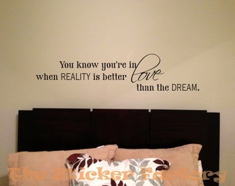You know your in love when reality is better than the dream vinyl wall decal quote