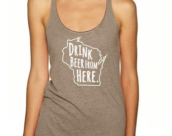 Craft Beer Shirt- Wisconsin- WI- Drink Beer From Here- Women's racerback tank