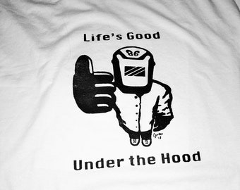 Life's Good Under the Hood T-shirts for Welders