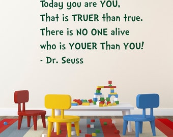 Kids Room Decor - Dr. Seuss Quotes - Today you are you. That's truer than true - Play Room Decal - Nursery Decal