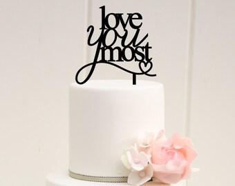 Love You Most Wedding Cake Topper - Bridal Shower Cake Topper
