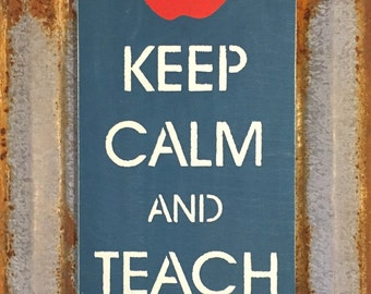 Keep Calm And Teach On - Handmade Wood Sign