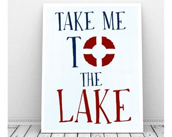 Take Me To the Lake Print, Instant Download, Digital Print, Lake House Art, Lake House Decor, Lake House Sign, Life Ring, Beach