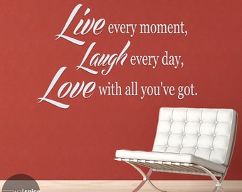 Live Every Moment Laugh Every Day Love With All You've Got Vinyl Wall Decal Sticker