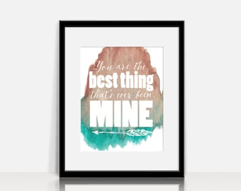 Best Thing That's Ever Been Mine - Wall Art - Digital Instant Download