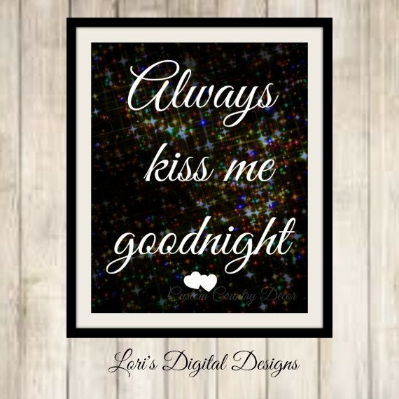 Always Say Goodnight Quotes: Always Kiss Me Goodnight Quote In Black By LorisDigitalDesigns