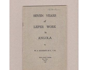 Seven Years of Leper Work in Angola by W.S. Gilchrist, M.D.. 1938 Vintage Softcover. Leprosy Treatment and Care