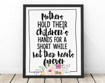 Mothers Hold Their Childrens Hands For a Short While But Their Hearts Forever Floral Digital Print Instant Art INSTANT DOWNLOAD