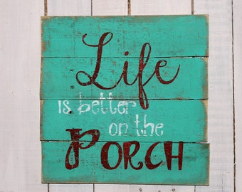 Porch Sign, Life is better on the Porch Hand Painted Rustic Reclaimed Pallet Wood Sign - Home Decor, Porch Sign, Deck Sign, Outside Sign