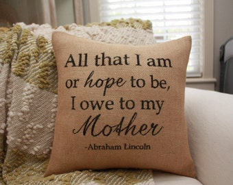 Burlap Pillow - Mothers Day Pillow / All That I Am I Owe To My Mother.. Mothers Day Gift