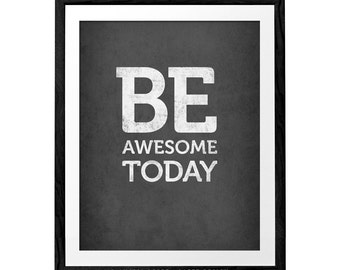 Be awesome today print Motivational wall art Black and white typographic print Black and white print motivational art Inspirational wall art