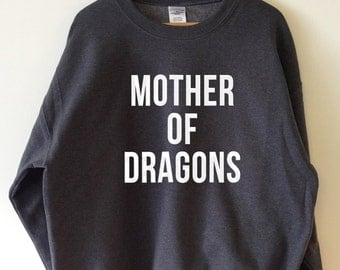 Mother of Dragons Jumper Sweatshirt  High Quality SCREEN PRINT Retail Quality Soft unisex Ladies Sizes Global Ship Game of thrones khaleesi