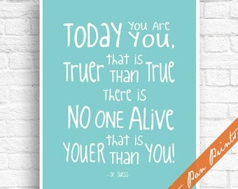 Today You are You That is Truer Than True There is No One Alive that is Youer than You - Dr Suess Art Print (Unframed) (Aqua)