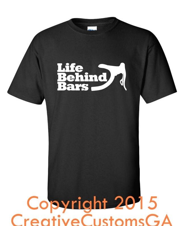 Life behind bars custom t shirt cyclist bicycle rider gift for Custom bar t shirts
