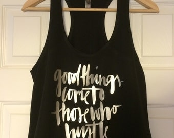 Good things come to those who hustle, racerback tank