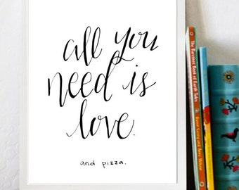 All You Need Is Love And Pizza Print, printable, 8x10, beatles quote, love is all you need, pizza funny, love pizza, modern calligraphy
