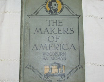 The Makers of America Vintage Antique History Book 1922 Woodburn & Moran