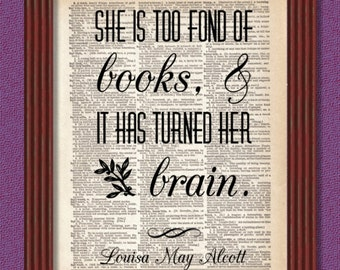 BUY 2 GET 1 FREE She is too fond of Books Dictionary Art Print Louisa May Alcott Little Women Quote Decor Teacher Librarian Library