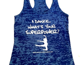 """Ladies """"I Dance. What's Your Superpower?"""" Tank Top- Adult Small"""